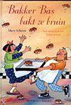 'Bakker Bas bakt ze bruin', door Mary Schoon